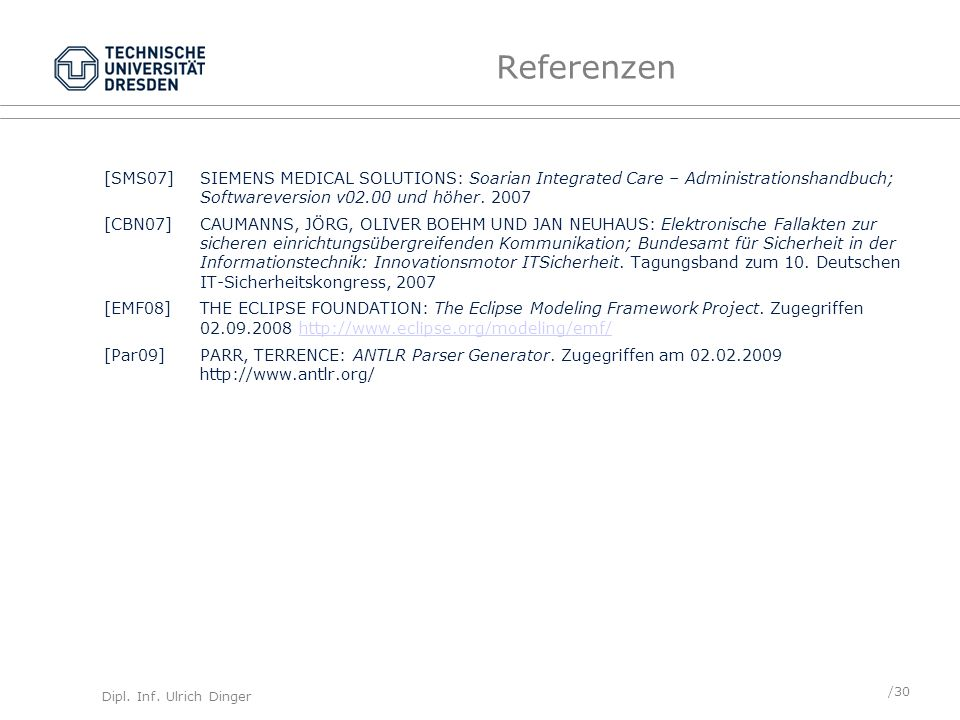 Referenzen [SMS07] SIEMENS MEDICAL SOLUTIONS: Soarian Integrated Care – Administrationshandbuch; Softwareversion v02.00 und höher. 2007.